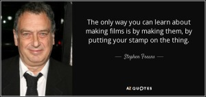 quote-the-only-way-you-can-learn-about-making-films-is-by-making-them-by-putting-your-stamp-stephen-frears-93-50-97