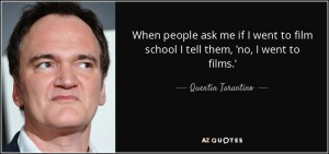 quote-when-people-ask-me-if-i-went-to-film-school-i-tell-them-no-i-went-to-films-quentin-tarantino-29-5-0594